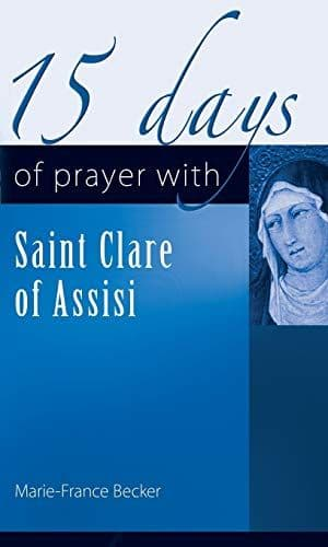 15 Days of Prayer with Saint Clare of Assisi - Marie-France Becker