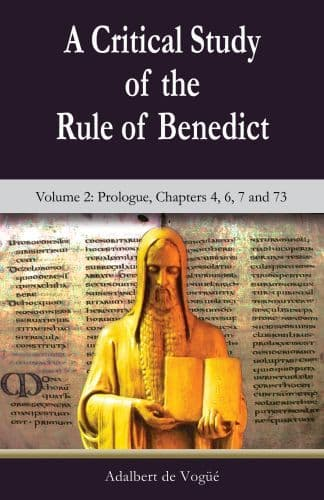 A Critical Study of the Rule of Benedict -  Volume 2: Prologue, Chapters 4, 6, 7 and 73 by: