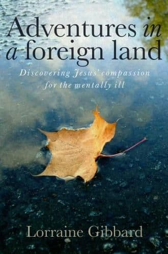 Adventures in a Foreign Land: Discovering Jesus' Compassion for the Mentally Ill
