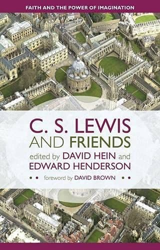 C. S. Lewis and Friends Faith And The Power Of Imagination - David Hein