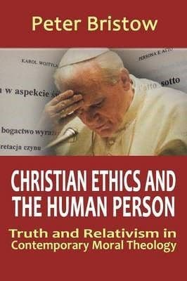 Christian Ethics and the Human Person by Peter Bristow