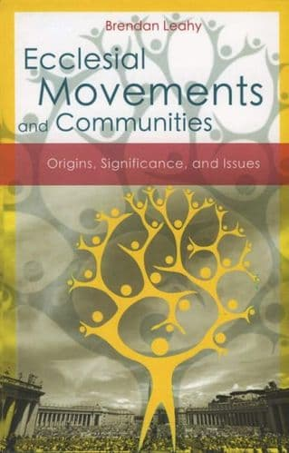 Ecclesial Movements and Communities Origins, Significance, and Issues - Brendan Leahy