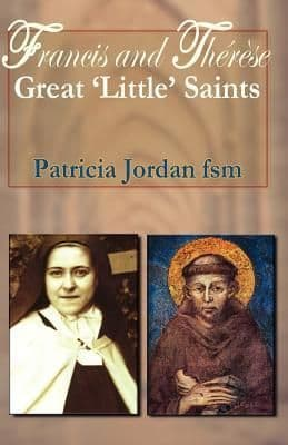 Francis and Therese: Great 'Little' Saints - by Patricia Jordan