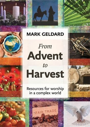 From Advent to Harvest: Resources For Worship In A Complex World  - Mark Geldard