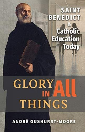 Glory in All Things: St Benedict & Catholic Education Today