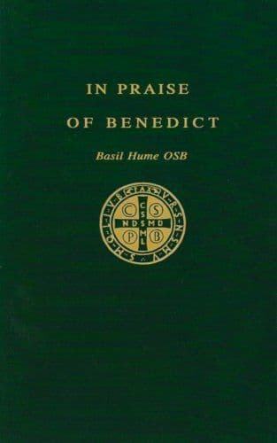 In Praise of Benedict - by Basil Hume OSB