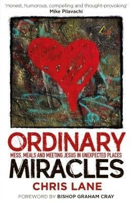 Ordinary Miracles: Mess, Meals and Meeting Jesus in Unexpected Places -  Chris Lane