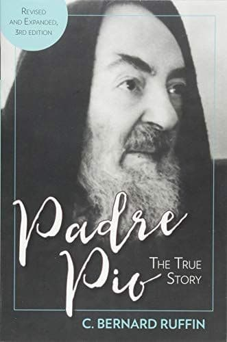 Padre Pio: The True Story, Revised and Updated Third Edition - by C. Bernard Ruffin