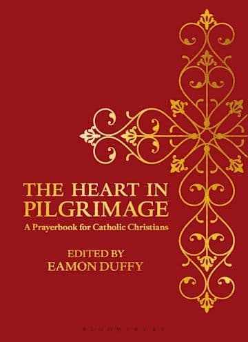 The Heart in Pilgrimage A Prayerbook for Catholic Christians - Eamon Duffy