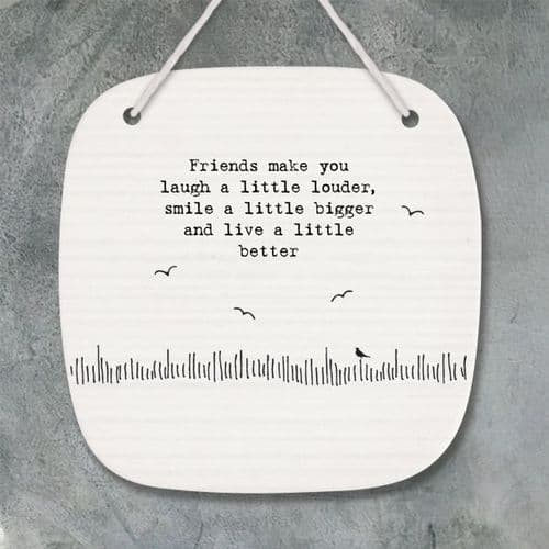 'Friends make you laugh a little louder...' East of India Porcelain Hanger
