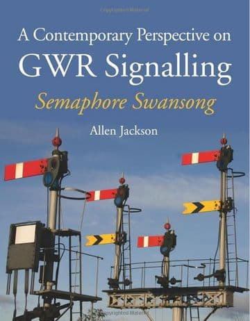 BARGAIN A Contemporary Perspective on GWR Signalling: Semaphore Swansong *