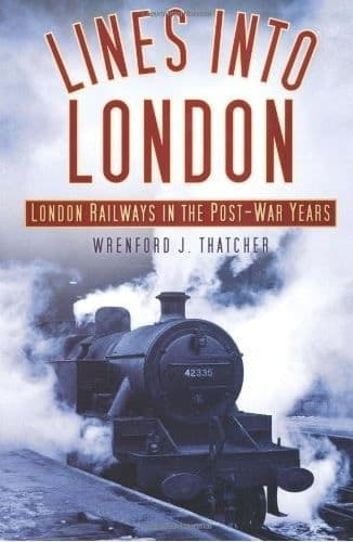 BARGAIN - Lines into London: London Railways in the Post-War Years*