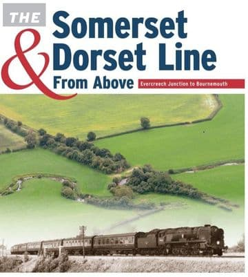 BARGAIN - The Somerset & Dorset Line from Above: Evercreech Junction to Bournemouth *