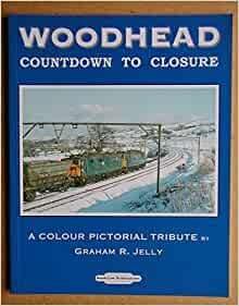 BARGAIN Woodhead Countdown to Closure: A Colour Pictorial Tribute*