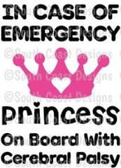 In Case Of Emergency - Princess On Board With Cerebral Palsy -  Choice Of Colour For Crown & Writing