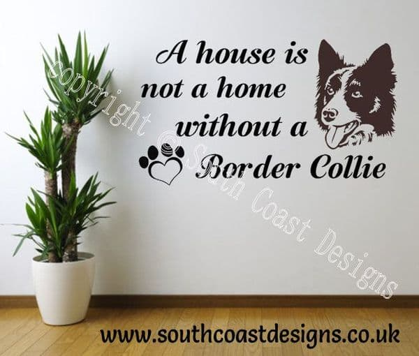 A House Is Not A Home Without A Border Collie - Border Collie Wall Sticker