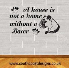 A House Is Not A Home Without A Boxer - Boxer Wall Sticker