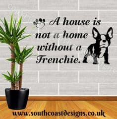 A House Is Not A Home Without A Frenchie - French Bulldog Wall Sticker