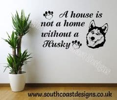 A House Is Not A Home Without A Husky - Husky Wall Sticker