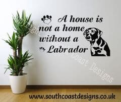 A House Is Not A Home Without A Labrador - Labrador Wall Sticker