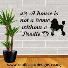 A House Is Not A Home Without A Poodle - Poodle Wall Sticker