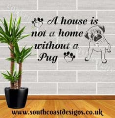 A House Is Not A Home Without A Pug - Pug Wall Sticker
