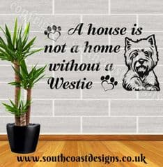 A House Is Not A Home Without A Westie - Westie Wall Sticker