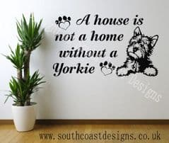 A House Is Not A Home Without A Yorkie - Yorkshire Terrier Wall Sticker
