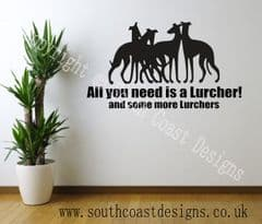 All You Need Is A Lurcher And Some More Lurchers - WALL STICKER