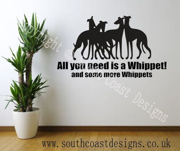 All You Need Is A Whippet And Some More Whippets - WALL STICKER