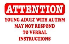 ATTENTION - Young Adult With Autism - May Not Respond To Verbal Instructions