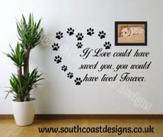 Dog Memorial - If love could have saved you, you would have lived forever