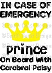 In Case Of Emergency - Prince On Board With Cerebral Palsy -  Choice Of Colour For Crown & Writing