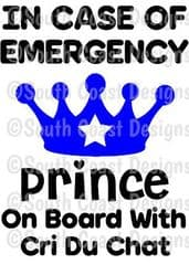 In Case Of Emergency - Prince On Board With Cri Du Chat -  Choice Of Colour For Crown & Writing