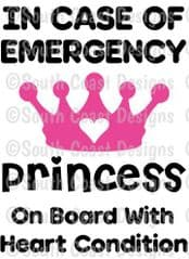 In Case Of Emergency - Princess On Board With Heart Condition -  Choice Of Colour For Writing & Crown