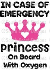 In Case Of Emergency - Princess On Board With Oxygen -  Choice Of Colour For Crown & Writing