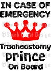 In Case Of Emergency - Tracheostomy Prince On Board -  Choice Of Colour For Crown & Writing