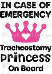 In Case Of Emergency - Tracheostomy Princess On Board -  Choice Of Colour For Crown & Writing