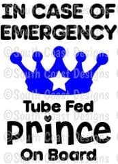 In Case Of Emergency - Tube Fed Prince On Board -  Choice Of Colour For Crown & Writing