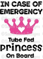 In Case Of Emergency - Tube Fed Princess On Board -  Choice Of Colour For Crown & Writing