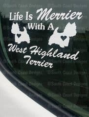 Life Is Merrier With A West Highland Terrier - Car/Fridge Sticker - Choice Of Colour