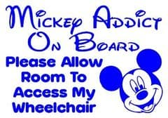 MICKEY ADDICT ON BOARD - Please allow room to access my wheelchair