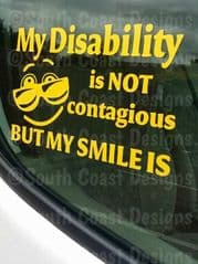 My Disability Is Not Contagious But My Smile Is - Car Sticker - Choice Of Colour
