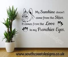 My Sunshine Doesn't Come From The Skies. It Comes From The Love In My Frenchies Eyes