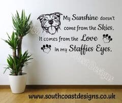 My Sunshine Doesn't Come From The Skies. It Comes From The Love In My Staffies Eyes