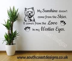 My Sunshine Doesn't Come From The Skies. It Comes From The Love In My Westies Eyes