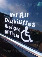 Not All Disabilities Need One Of These - Car Sticker