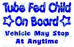 Tube Fed Child On Board - May Stop At Anytime.