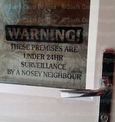 WARNING- These premises are under 24 hour surveillance by nosey neighbour - Choice Of Colour