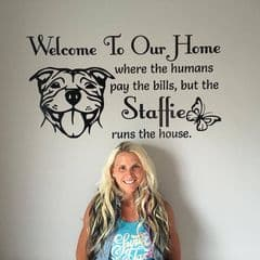 Welcome To Our Home - Where humans pay the bills but the Staffie runs the house - (Enter what you like instead of Staffie)